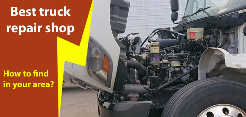 Best truck repair shop: How to find in your area?